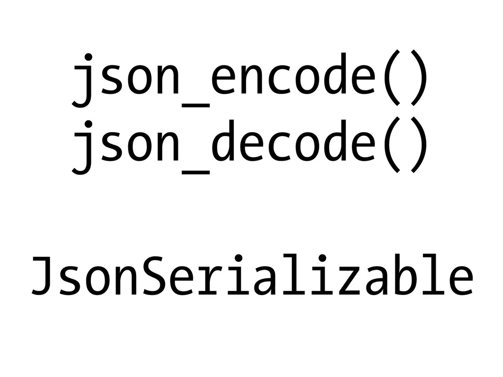 json_encode() json_decode() JsonSerializable