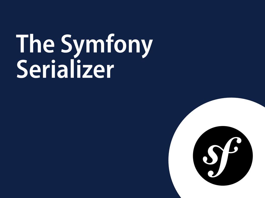 The Symfony Serializer