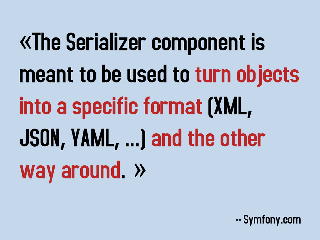 «The Serializer component is meant to be used t...