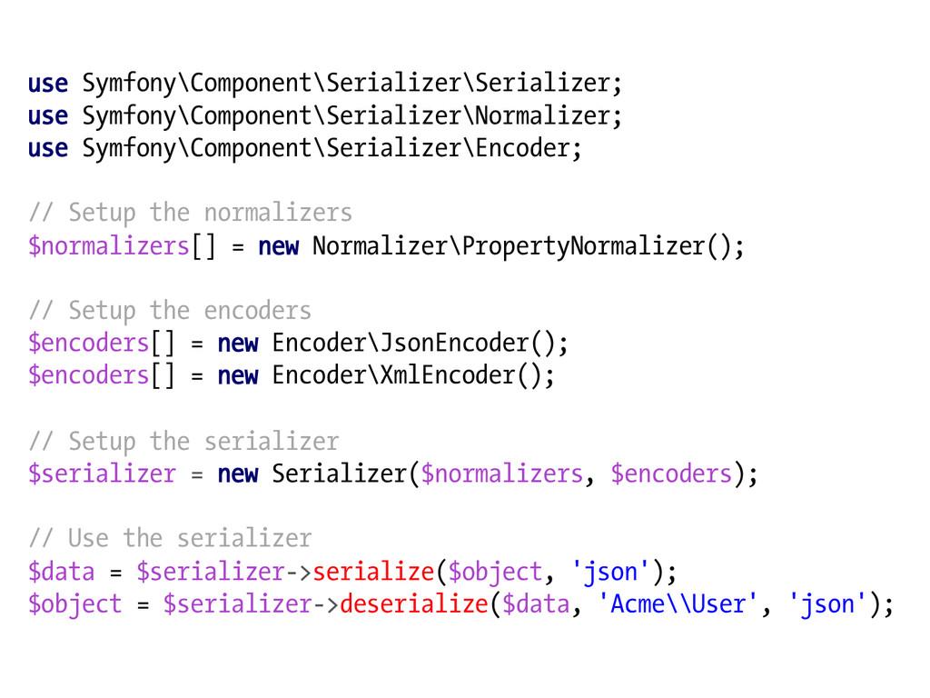 use Symfony\Component\Serializer\Serializer; us...