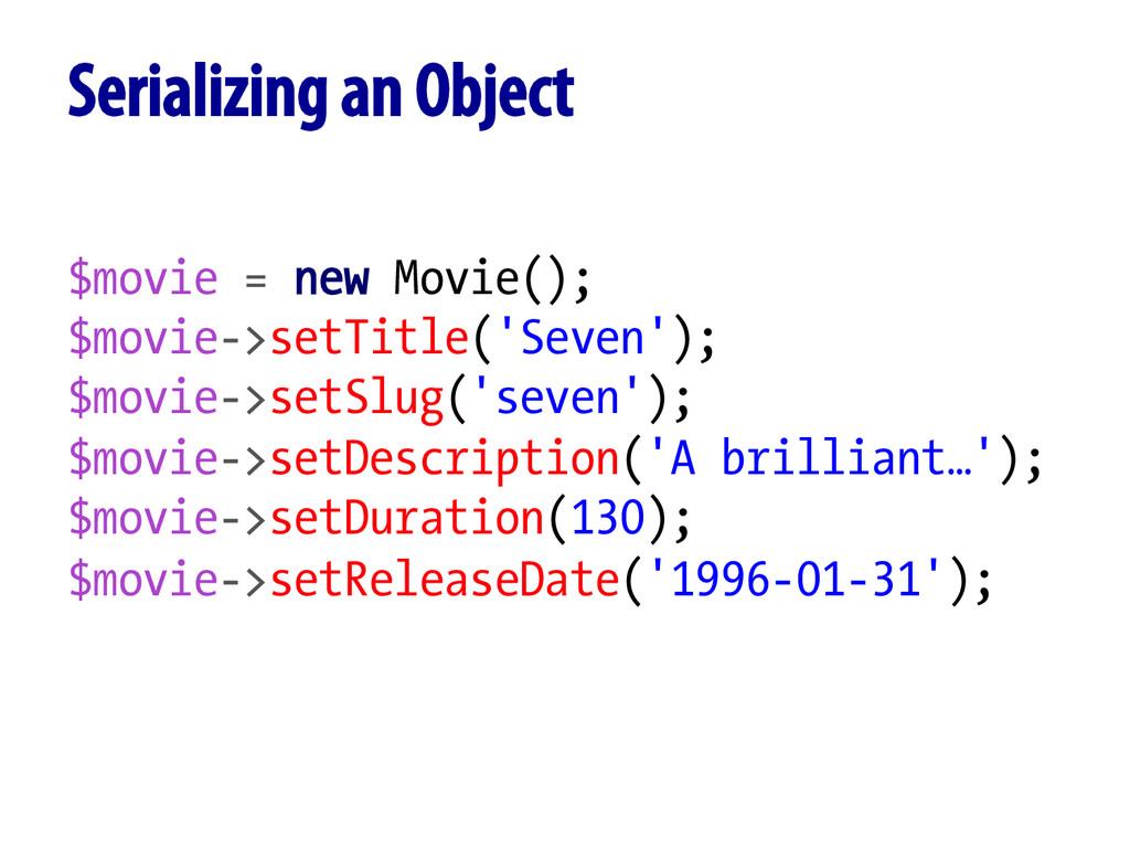 $movie = new Movie(); $movie->setTitle('Seven')...