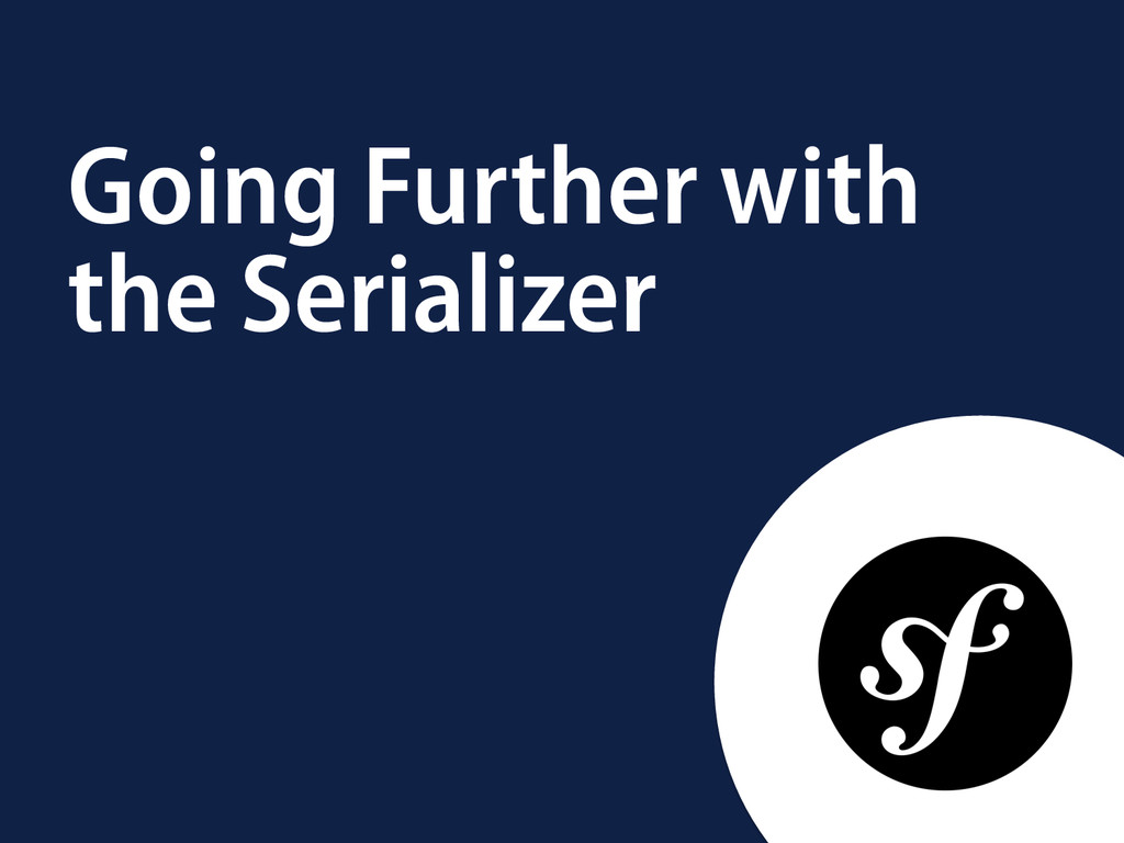 Going Further with the Serializer