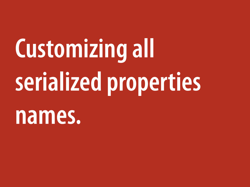 Customizing all serialized properties names.