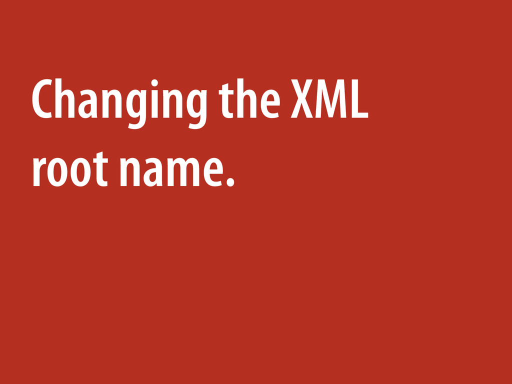 Changing the XML root name.
