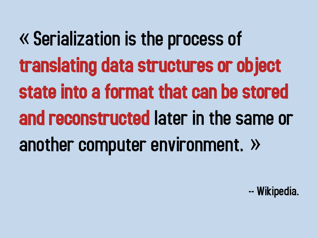 « Serialization is the process of translating d...