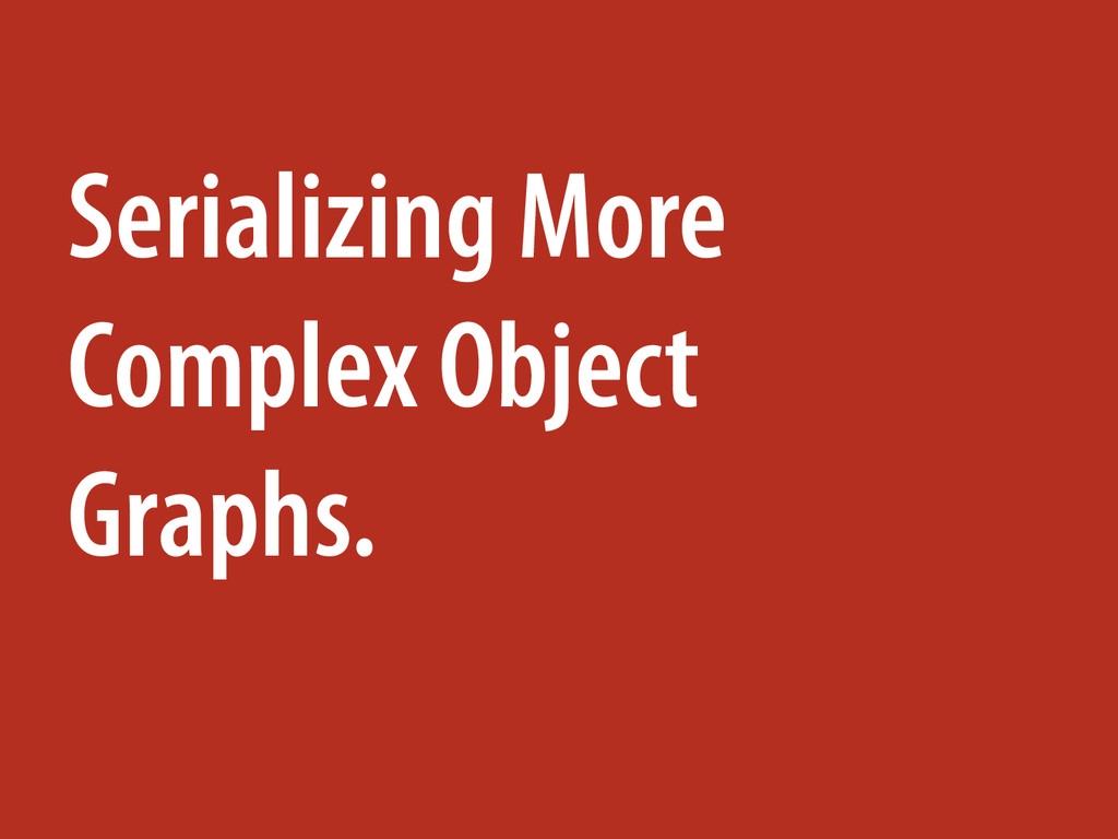 Serializing More Complex Object Graphs.