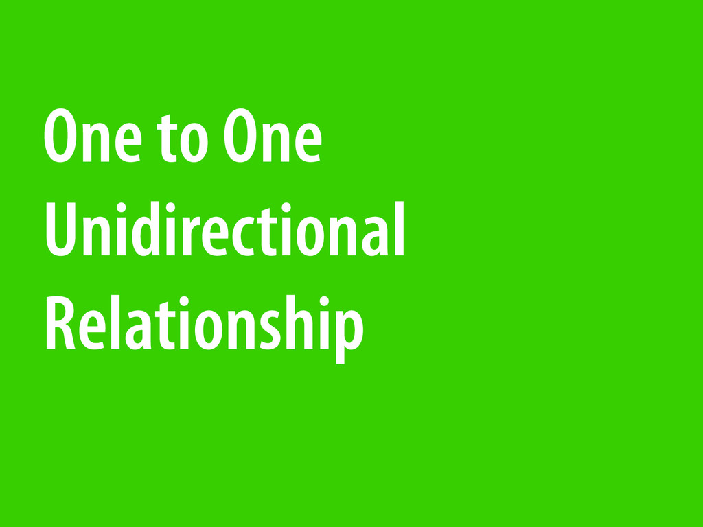 One to One Unidirectional Relationship