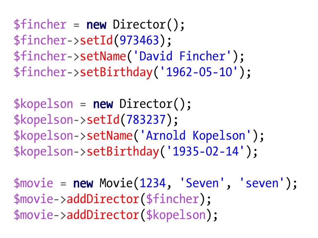 $fincher = new Director(); $fincher->setId(9734...
