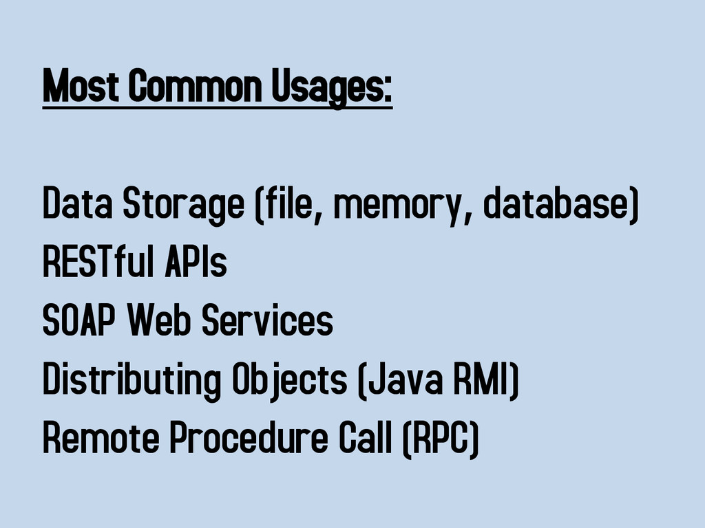 Most Common Usages: Data Storage (file, memory,...