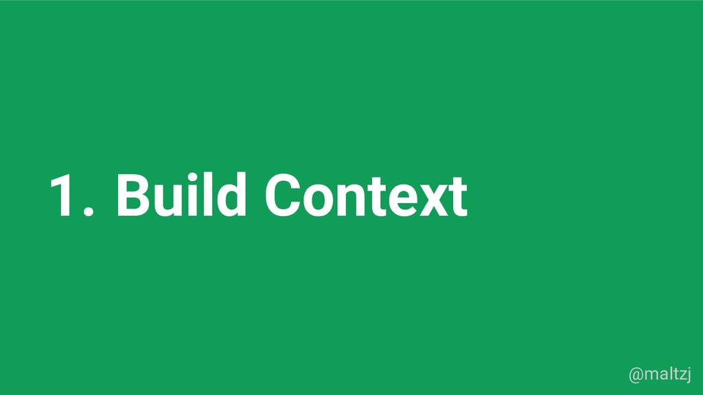 @maltzj 1. Build Context