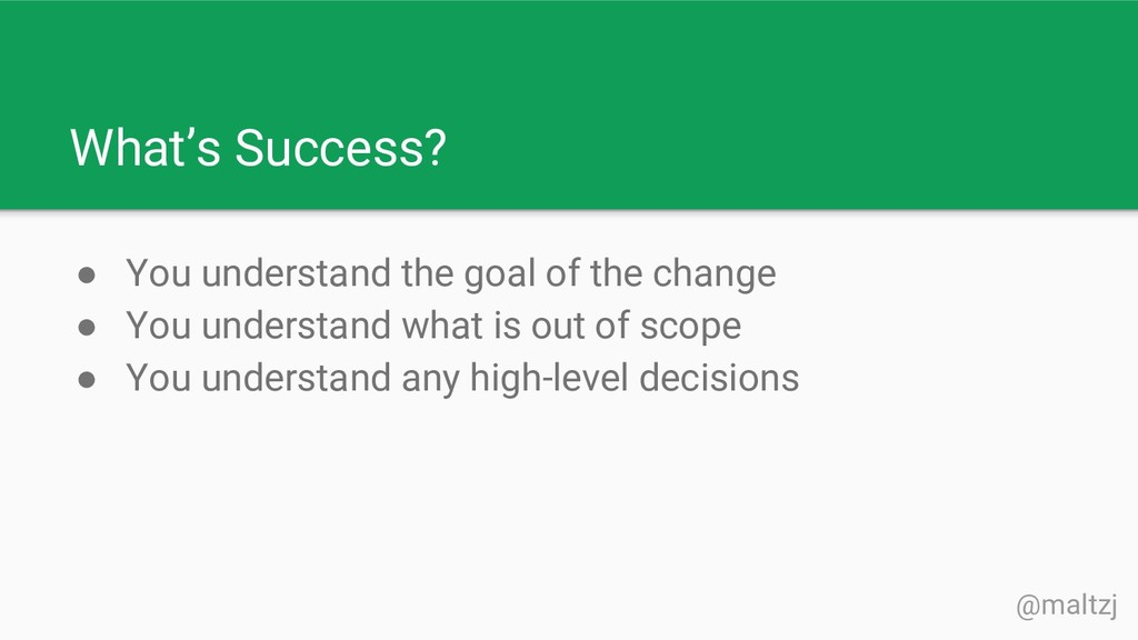 @maltzj What's Success? ● You understand the go...
