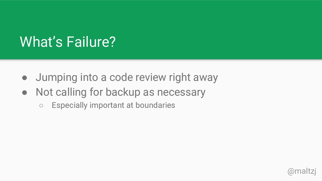 @maltzj What's Failure? ● Jumping into a code r...