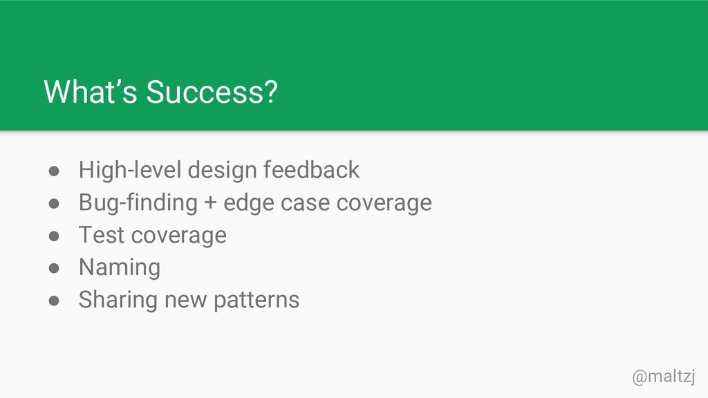 @maltzj What's Success? ● High-level design fee...