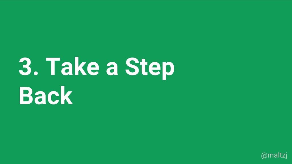 @maltzj 3. Take a Step Back