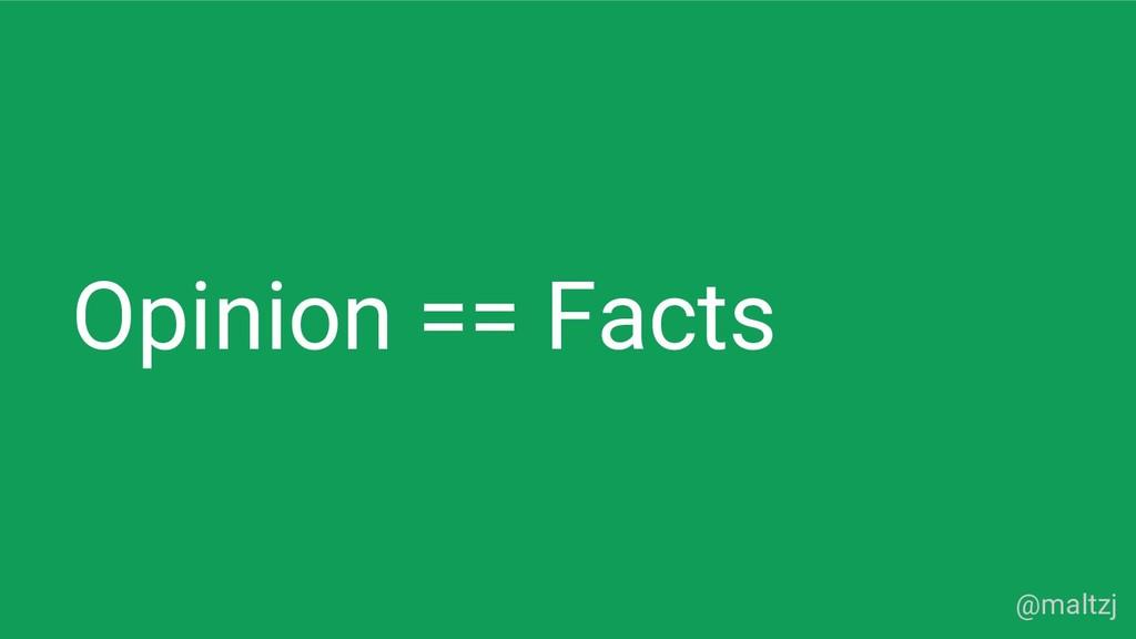 @maltzj Opinion == Facts