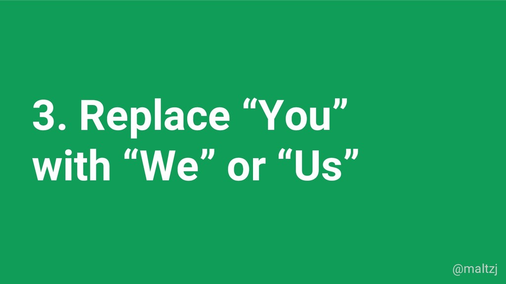 "@maltzj 3. Replace ""You"" with ""We"" or ""Us"""