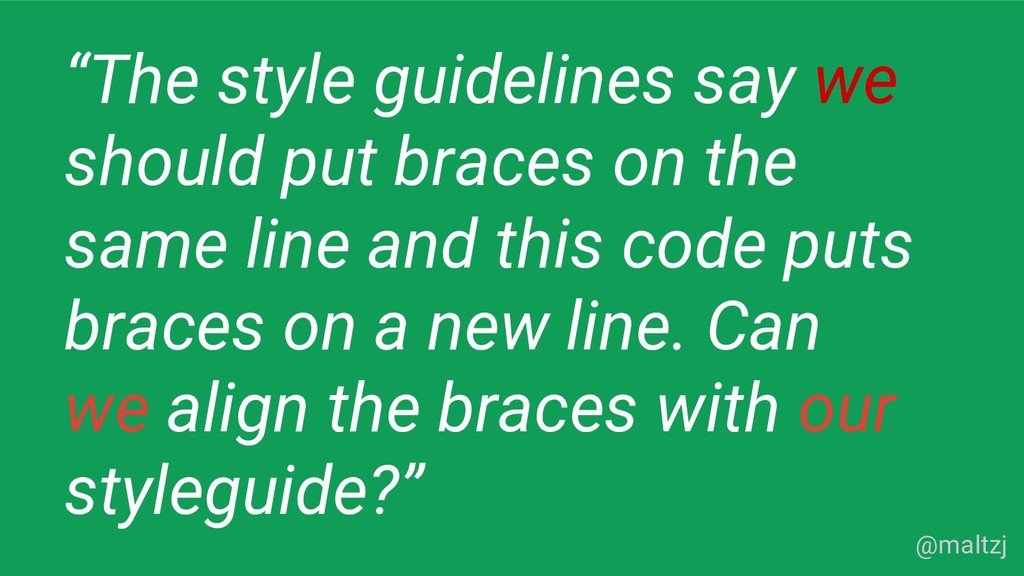"""@maltzj """"The style guidelines say we should put..."""