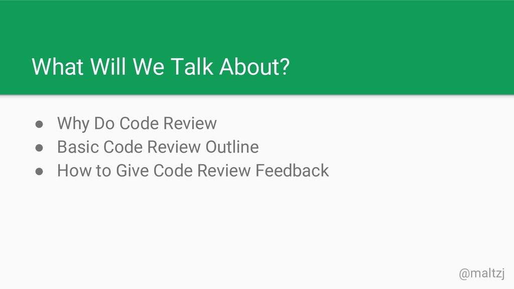 @maltzj What Will We Talk About? ● Why Do Code ...