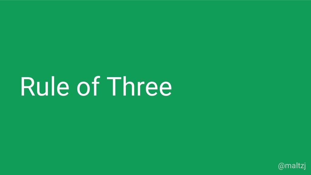 @maltzj Rule of Three