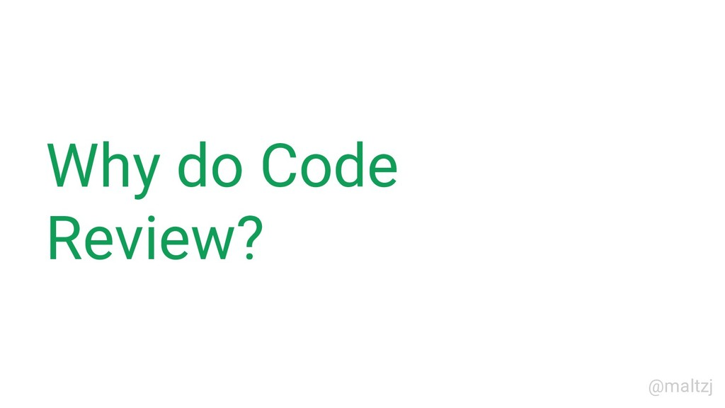 @maltzj Why do Code Review?