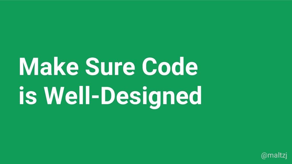 @maltzj Make Sure Code is Well-Designed
