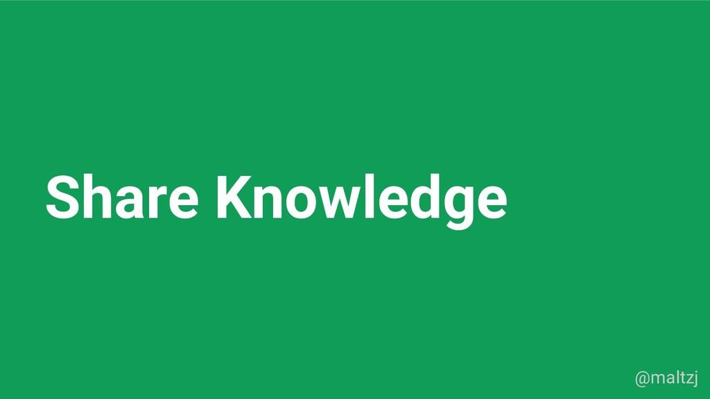 @maltzj Share Knowledge