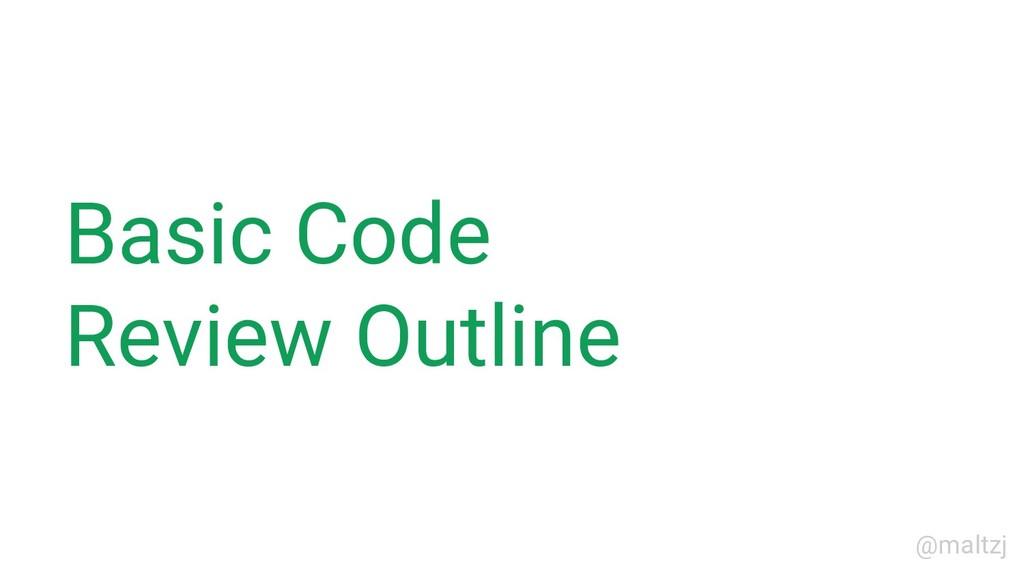 @maltzj Basic Code Review Outline