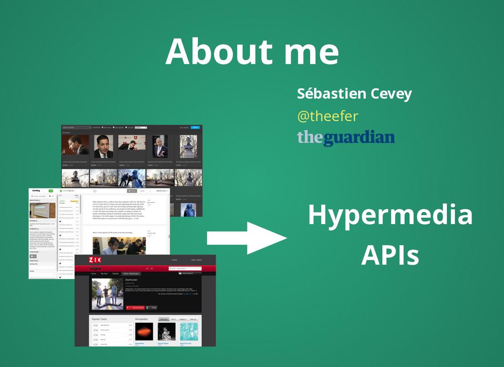 About me About me Sébastien Cevey @theefer Hype...