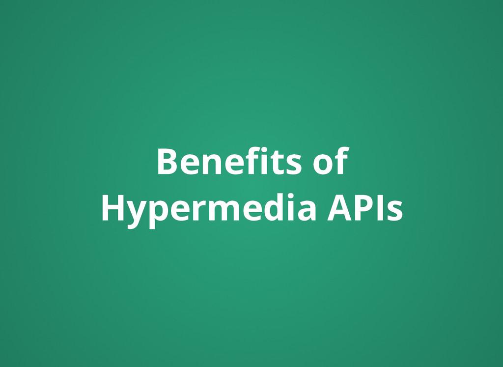 Benefits of Benefits of Hypermedia APIs Hypermedi...