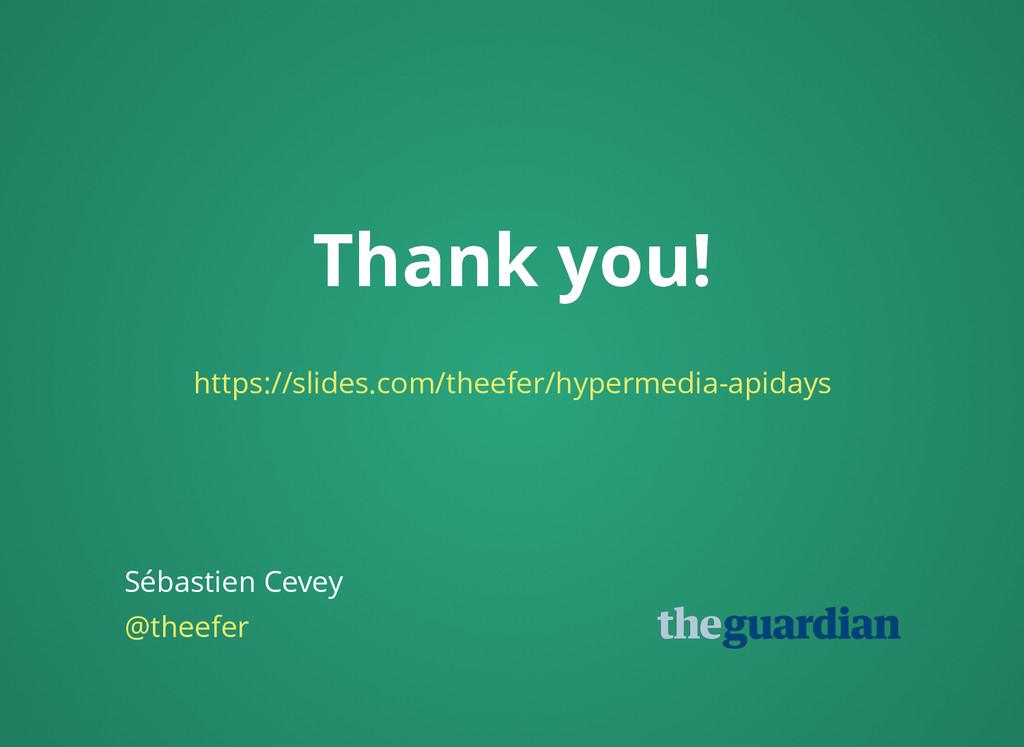 Thank you! Thank you! Sébastien Cevey @theefer ...