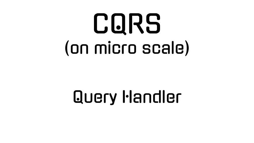Query Handler CQRS (on micro scale)