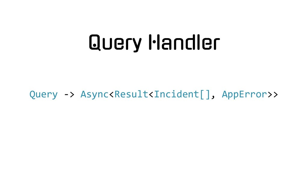 Query Handler Query -> Async<Result<Incident[],...