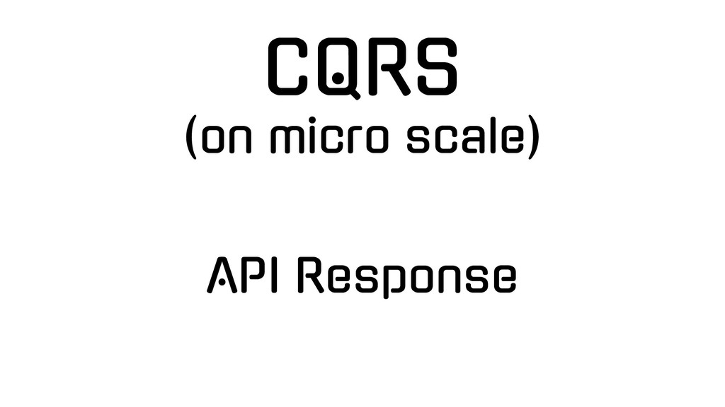 API Response CQRS (on micro scale)