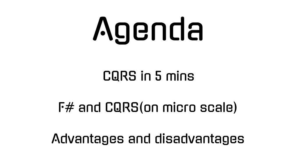 Agenda CQRS in 5 mins F# and CQRS(on micro scal...