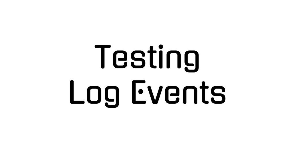 Testing Log Events