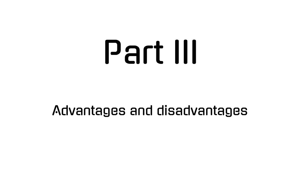 Part III Advantages and disadvantages