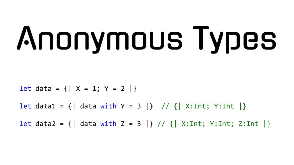 Anonymous Types let data = {| X = 1; Y = 2 |} l...