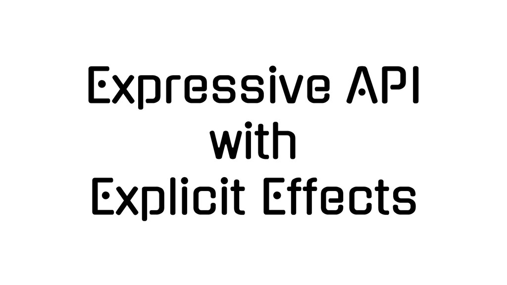 Expressive API with Explicit Effects