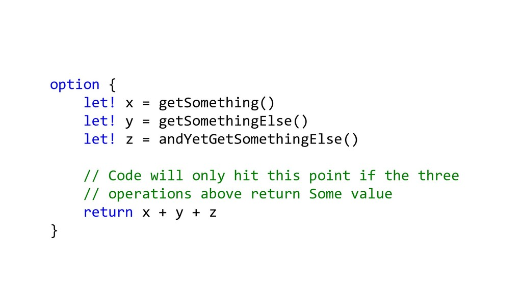 option { let! x = getSomething() let! y = getSo...