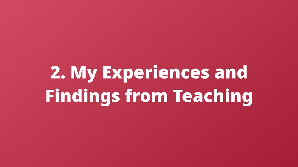2. My Experiences and Findings from Teaching