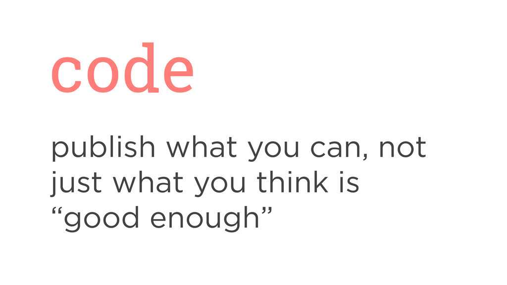 code publish what you can, not just what you th...