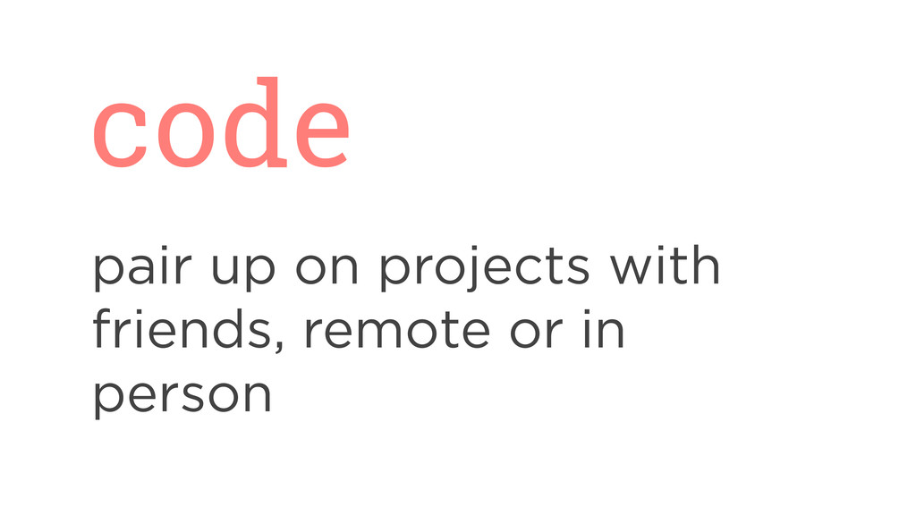 code pair up on projects with friends, remote o...