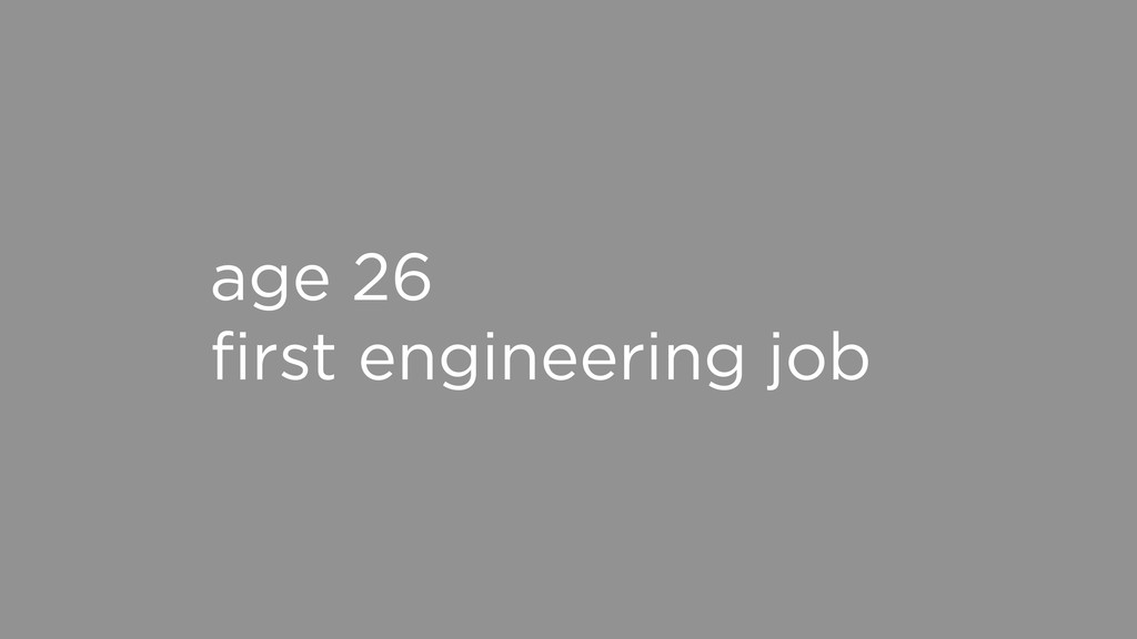 age 26 first engineering job