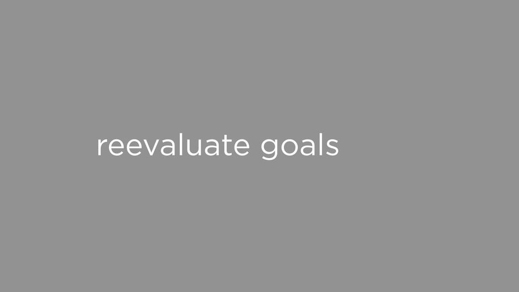 reevaluate goals