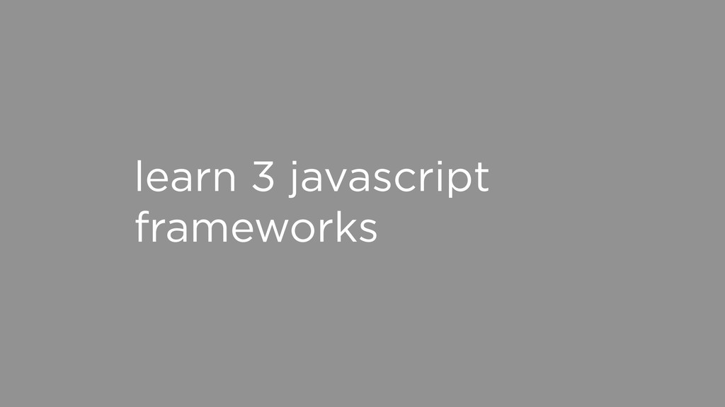 learn 3 javascript frameworks