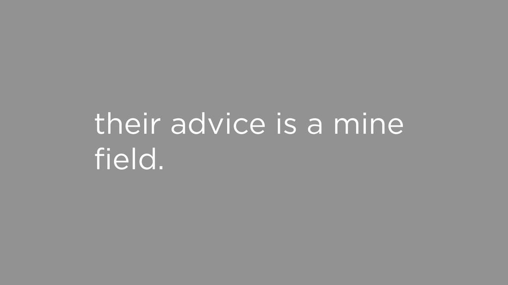 their advice is a mine field.