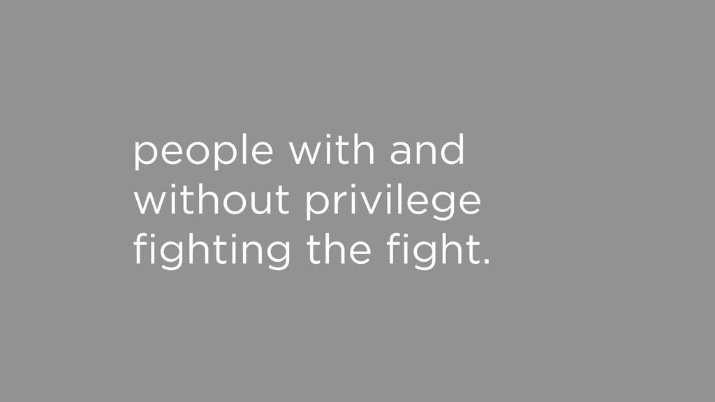 people with and without privilege fighting the fi...