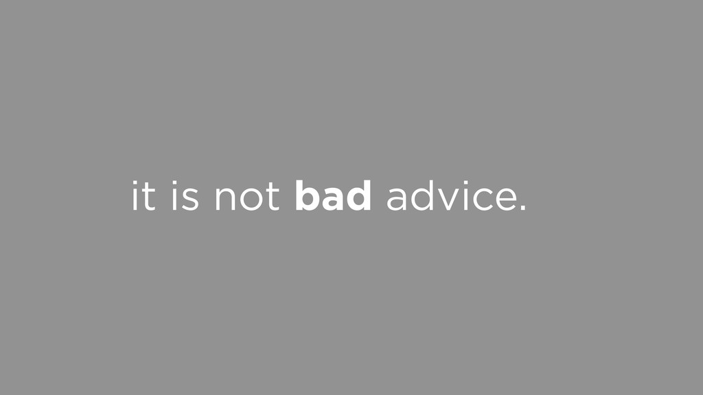 it is not bad advice.