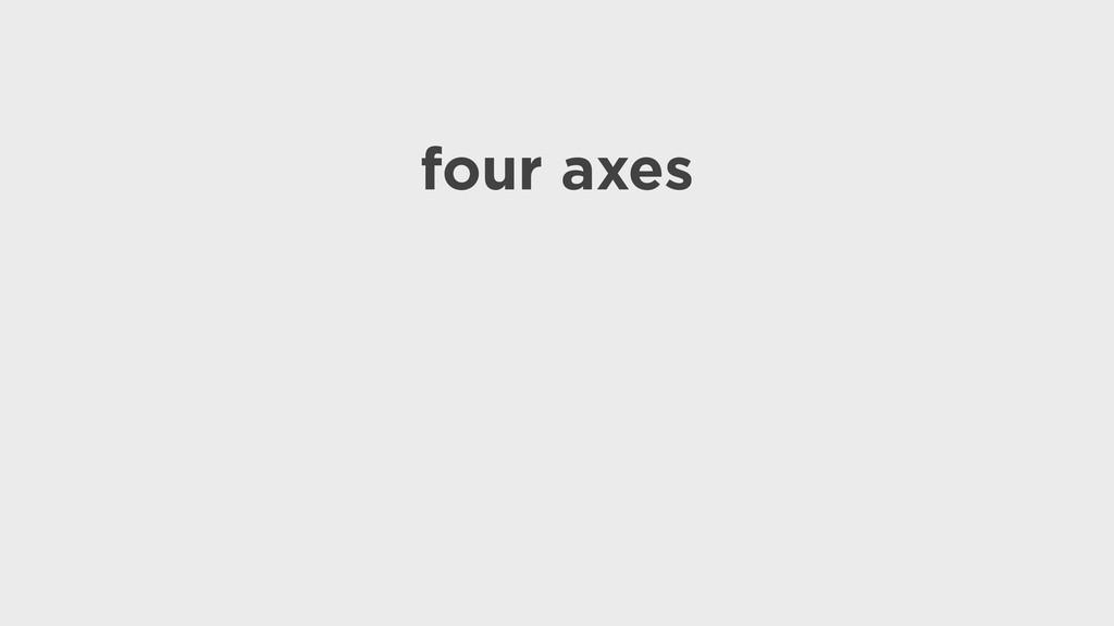 four axes