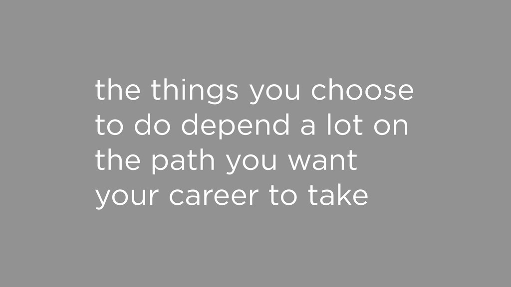 the things you choose to do depend a lot on the...